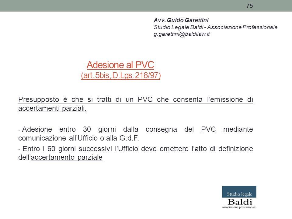 75 Adesione al PVC (art. 5bis, D.Lgs. 218/97) Presupposto è che si tratti di un PVC che consenta l'emissione di accertamenti parziali. - Adesione entr