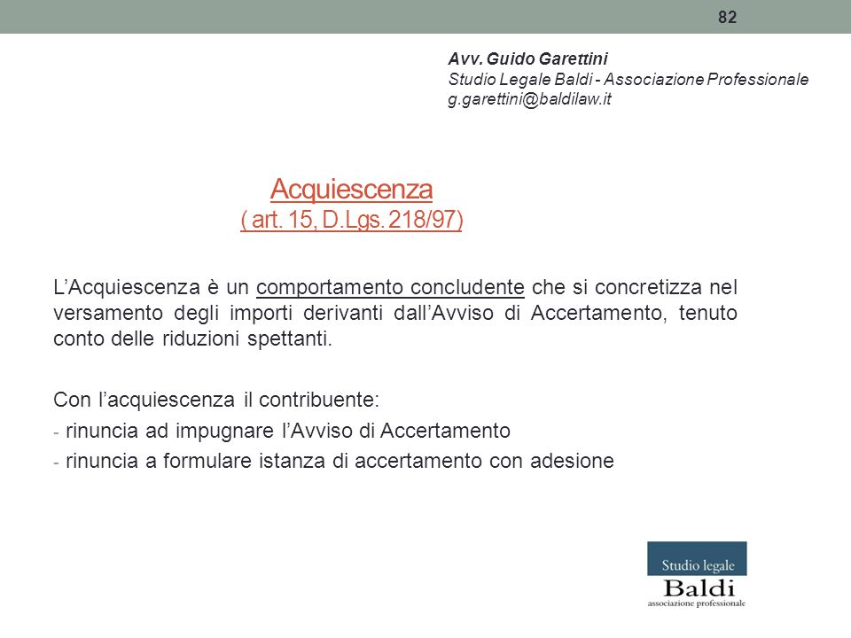 82 Acquiescenza ( art. 15, D.Lgs. 218/97) L'Acquiescenza è un comportamento concludente che si concretizza nel versamento degli importi derivanti dall