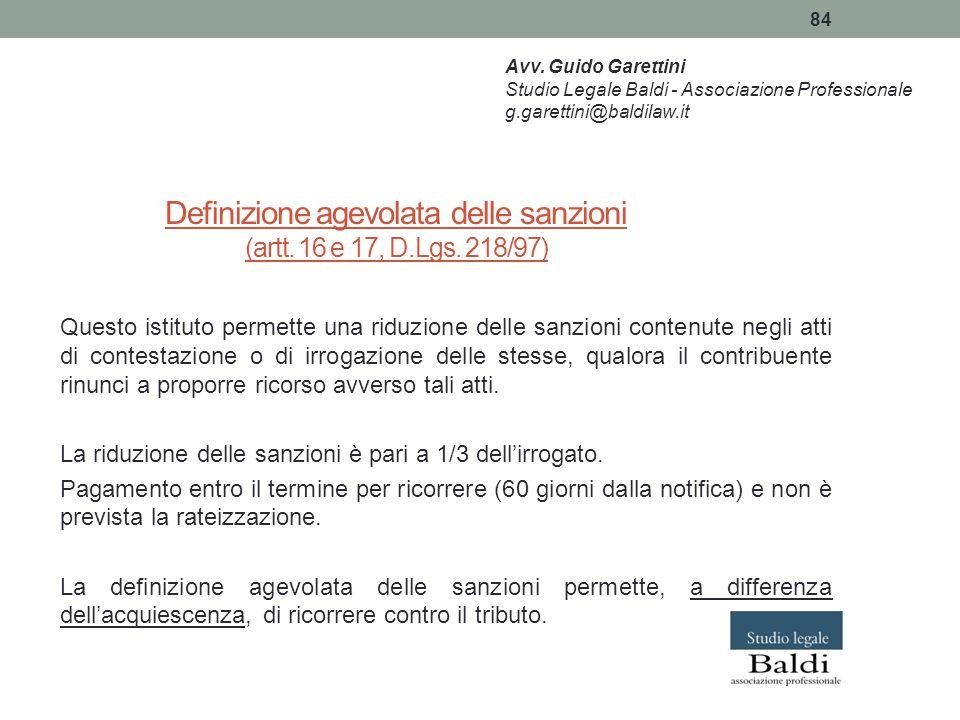 84 Definizione agevolata delle sanzioni (artt. 16 e 17, D.Lgs. 218/97) Questo istituto permette una riduzione delle sanzioni contenute negli atti di c