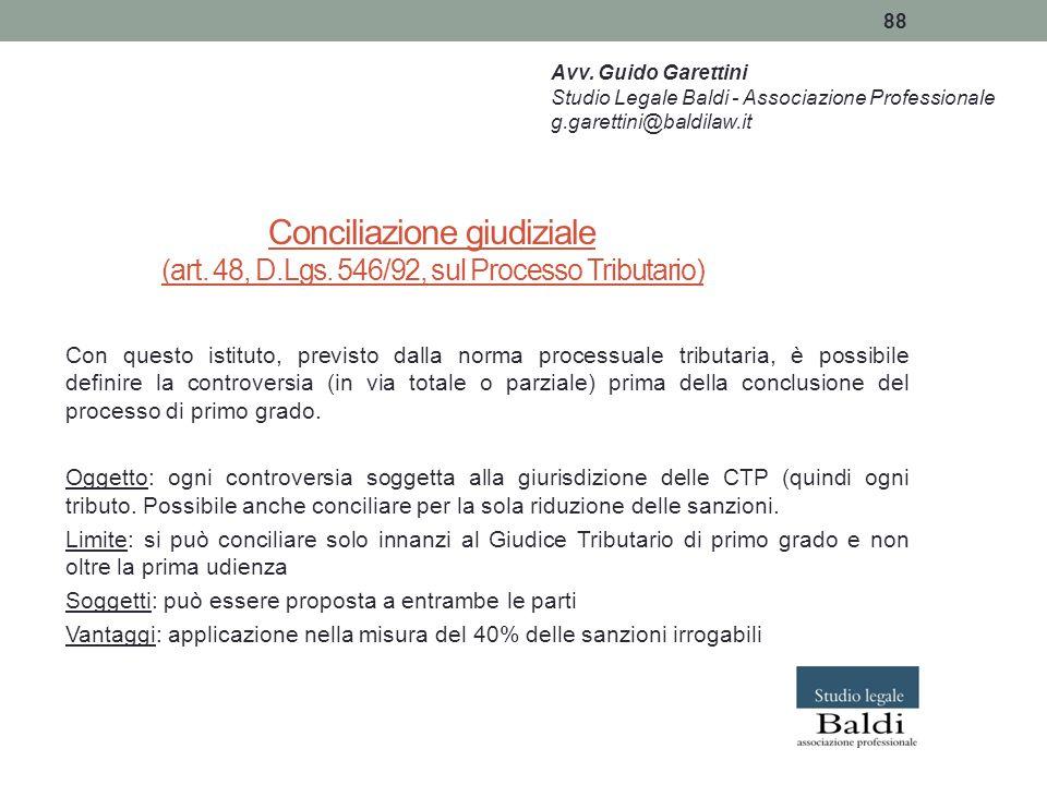 88 Conciliazione giudiziale (art. 48, D.Lgs. 546/92, sul Processo Tributario) Con questo istituto, previsto dalla norma processuale tributaria, è poss