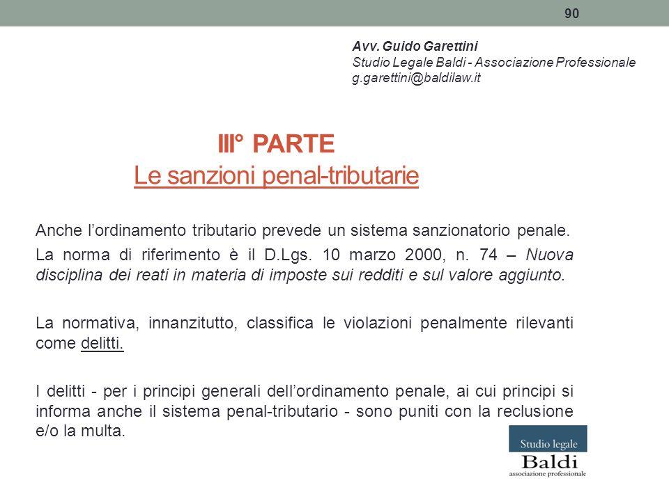 90 III° PARTE Le sanzioni penal-tributarie Anche l'ordinamento tributario prevede un sistema sanzionatorio penale. La norma di riferimento è il D.Lgs.