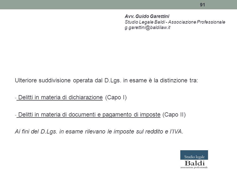 91 Ulteriore suddivisione operata dal D.Lgs. in esame è la distinzione tra: - Delitti in materia di dichiarazione (Capo I) - Delitti in materia di doc