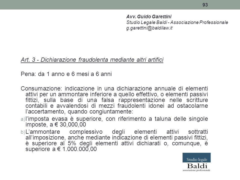 93 Art. 3 - Dichiarazione fraudolenta mediante altri artifici Pena: da 1 anno e 6 mesi a 6 anni Consumazione: indicazione in una dichiarazione annuale