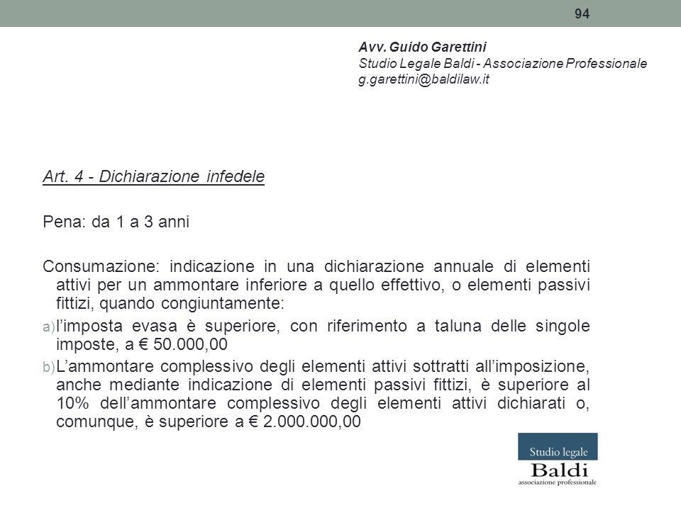 94 Art. 4 - Dichiarazione infedele Pena: da 1 a 3 anni Consumazione: indicazione in una dichiarazione annuale di elementi attivi per un ammontare infe