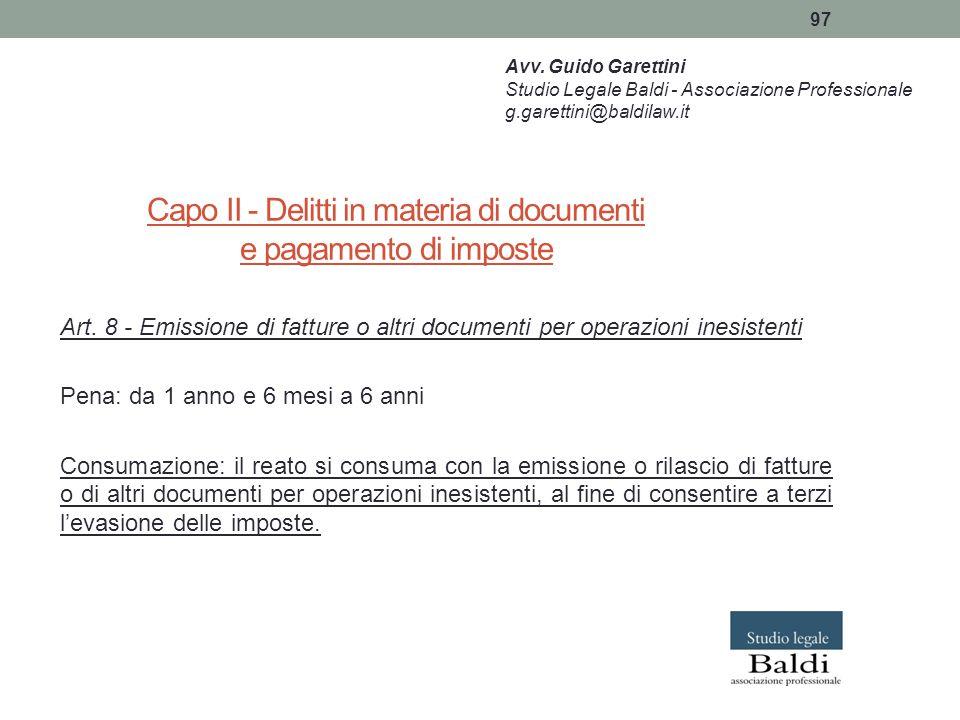 97 Capo II - Delitti in materia di documenti e pagamento di imposte Art. 8 - Emissione di fatture o altri documenti per operazioni inesistenti Pena: d