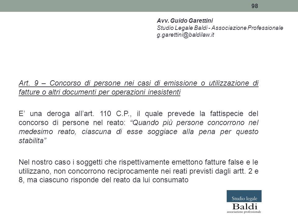 98 Art. 9 – Concorso di persone nei casi di emissione o utilizzazione di fatture o altri documenti per operazioni inesistenti E' una deroga all'art. 1