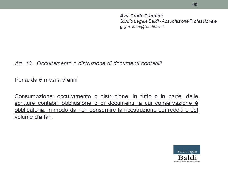 99 Avv. Guido Garettini Studio Legale Baldi - Associazione Professionale g.garettini@baldilaw.it Art. 10 - Occultamento o distruzione di documenti con