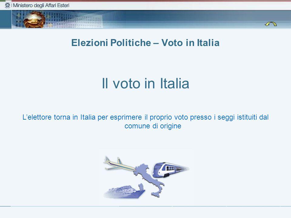 Elezioni Politiche – Voto in Italia Il voto in Italia L'elettore torna in Italia per esprimere il proprio voto presso i seggi istituiti dal comune di