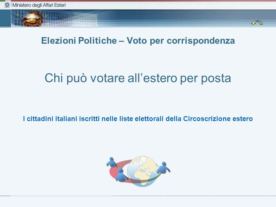 Chi può votare all'estero per posta I cittadini italiani iscritti nelle liste elettorali della Circoscrizione estero Elezioni Politiche – Voto per corrispondenza
