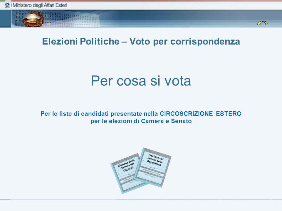 Elezioni Politiche – Voto per corrispondenza Per cosa si vota Per le liste di candidati presentate nella CIRCOSCRIZIONE ESTERO per le elezioni di Came