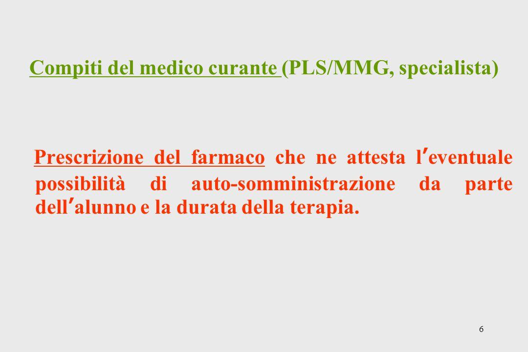 6 Compiti del medico curante (PLS/MMG, specialista) Prescrizione del farmaco che ne attesta l'eventuale possibilità di auto-somministrazione da parte