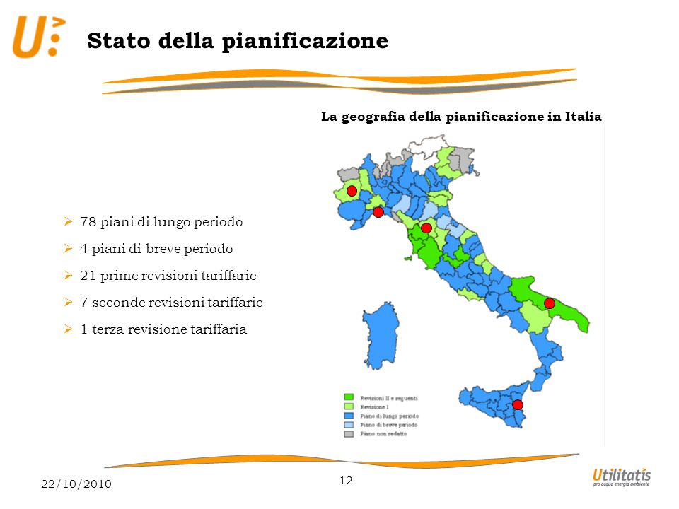 22/10/2010 12 Stato della pianificazione La geografia della pianificazione in Italia  78 piani di lungo periodo  4 piani di breve periodo  21 prime revisioni tariffarie  7 seconde revisioni tariffarie  1 terza revisione tariffaria