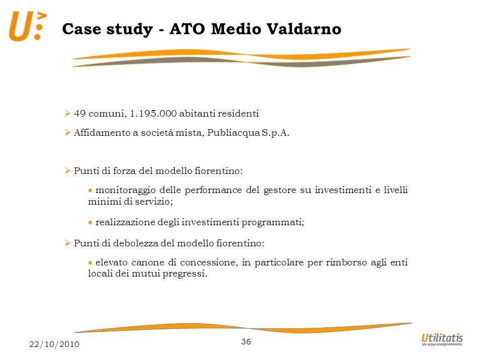 22/10/2010 36 Case study - ATO Medio Valdarno  49 comuni, 1.195.000 abitanti residenti  Affidamento a società mista, Publiacqua S.p.A.