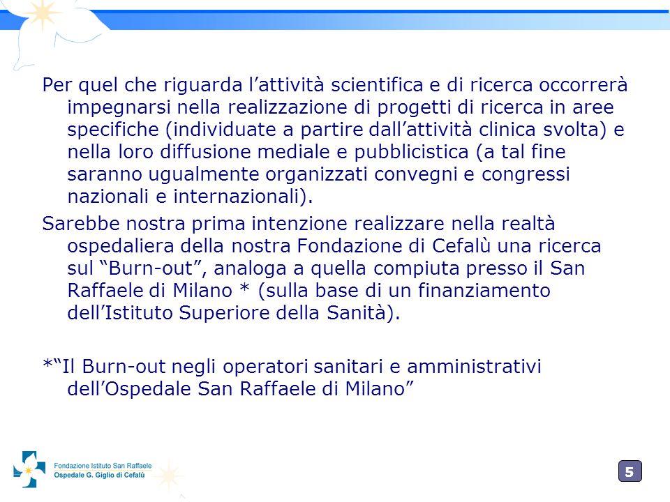 5 Per quel che riguarda l'attività scientifica e di ricerca occorrerà impegnarsi nella realizzazione di progetti di ricerca in aree specifiche (indivi