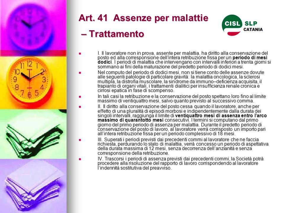 Art. 41 Assenze per malattie – Trattamento I. Il lavoratore non in prova, assente per malattia, ha diritto alla conservazione del posto ed alla corres