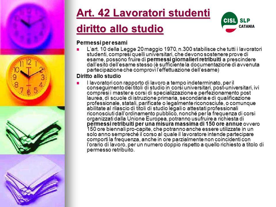 Art. 42 Lavoratori studenti diritto allo studio Permessi per esami L'art. 10 della Legge 20 maggio 1970, n.300 stabilisce che tutti i lavoratori stude