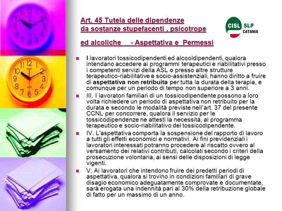 Art. 45 Tutela delle dipendenze da sostanze stupefacenti, psicotrope ed alcoliche - Aspettativa e Permessi I lavoratori tossicodipendenti ed alcooldip