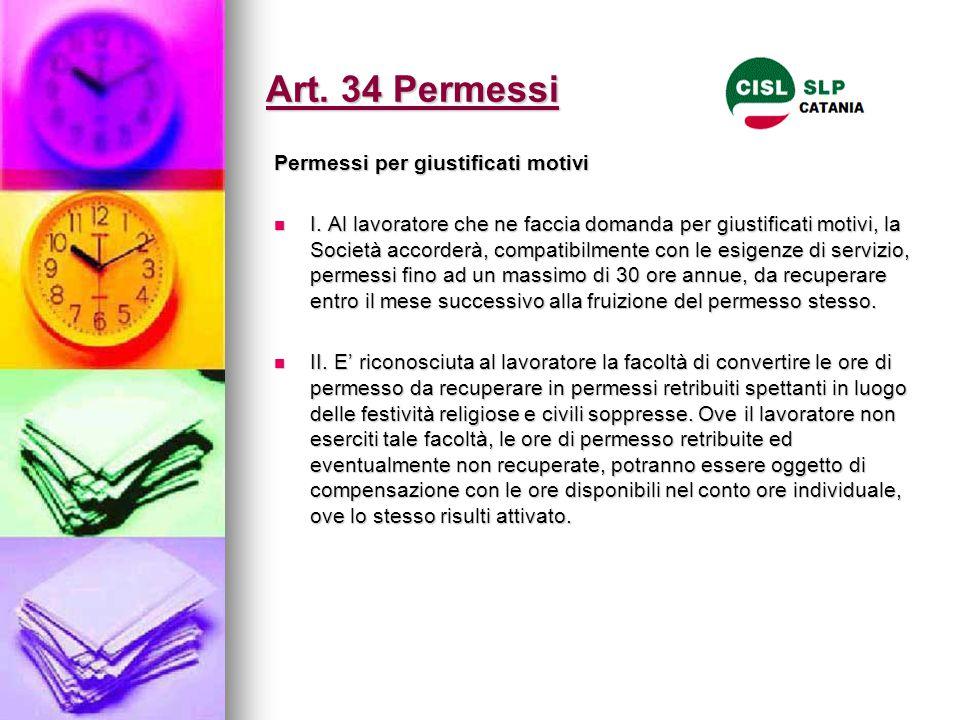 Art. 34 Permessi Permessi per giustificati motivi I. Al lavoratore che ne faccia domanda per giustificati motivi, la Società accorderà, compatibilment