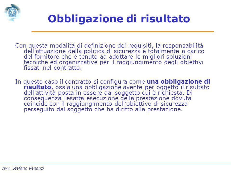 Avv. Stefano Venanzi Obbligazione di risultato Con questa modalità di definizione dei requisiti, la responsabilità dell'attuazione della politica di s