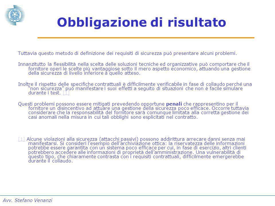 Avv. Stefano Venanzi Obbligazione di risultato Tuttavia questo metodo di definizione dei requisiti di sicurezza può presentare alcuni problemi. Innanz
