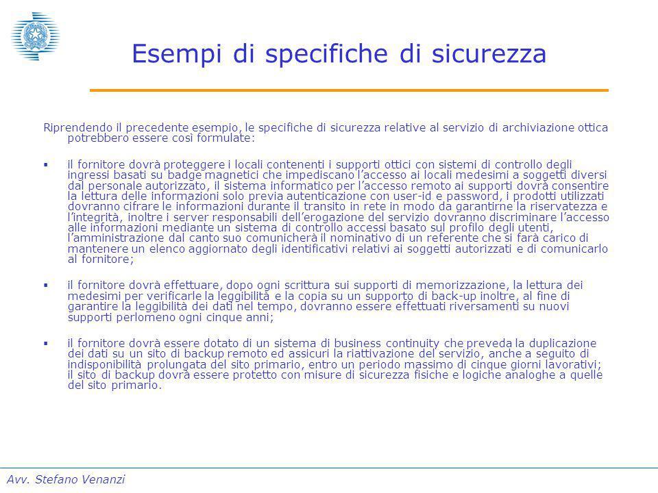 Avv. Stefano Venanzi Esempi di specifiche di sicurezza Riprendendo il precedente esempio, le specifiche di sicurezza relative al servizio di archiviaz