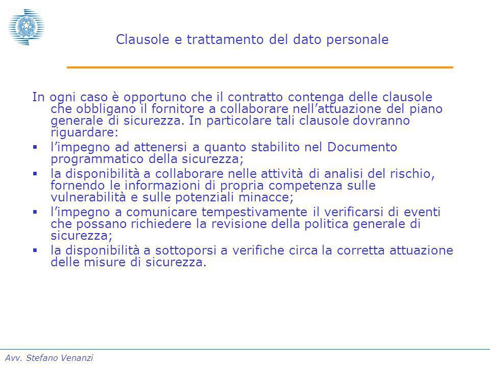 Avv. Stefano Venanzi Clausole e trattamento del dato personale In ogni caso è opportuno che il contratto contenga delle clausole che obbligano il forn