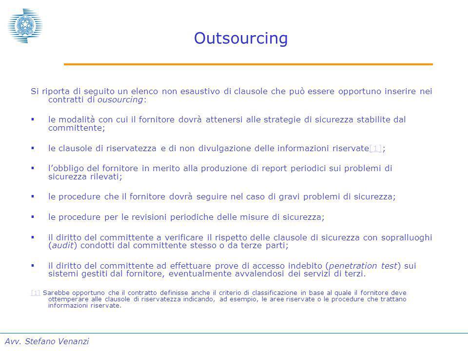 Avv. Stefano Venanzi Outsourcing Si riporta di seguito un elenco non esaustivo di clausole che può essere opportuno inserire nei contratti di ousourci