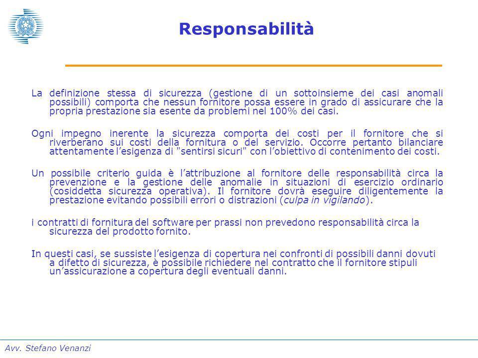 Avv. Stefano Venanzi Responsabilità La definizione stessa di sicurezza (gestione di un sottoinsieme dei casi anomali possibili) comporta che nessun fo