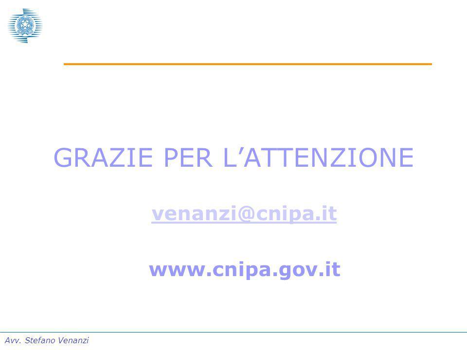 Avv. Stefano Venanzi GRAZIE PER L'ATTENZIONE venanzi@cnipa.it www.cnipa.gov.it