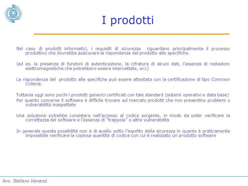 Avv. Stefano Venanzi I prodotti Nel caso di prodotti informatici, i requisiti di sicurezza riguardano principalmente il processo produttivo che dovreb