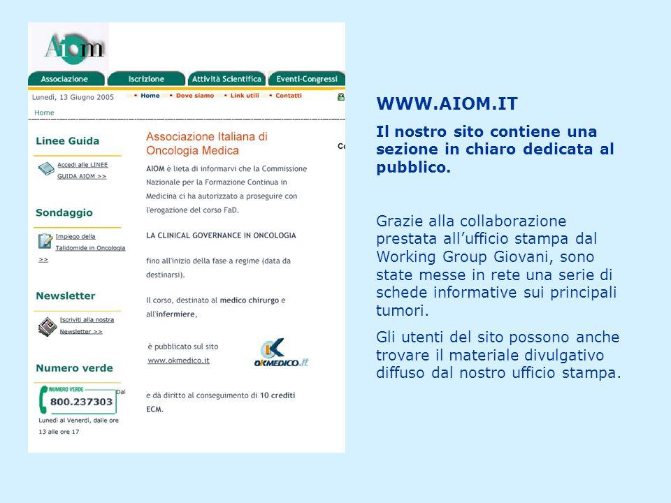 WWW.AIOM.IT Il nostro sito contiene una sezione in chiaro dedicata al pubblico. Grazie alla collaborazione prestata all'ufficio stampa dal Working Gro