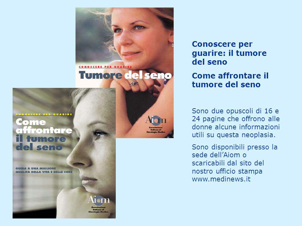 Conoscere per guarire: il tumore del seno Come affrontare il tumore del seno Sono due opuscoli di 16 e 24 pagine che offrono alle donne alcune informazioni utili su questa neoplasia.