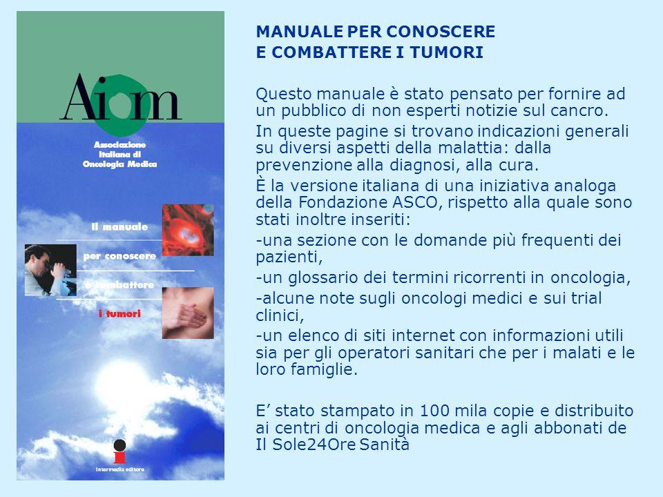 MANUALE PER CONOSCERE E COMBATTERE I TUMORI Questo manuale è stato pensato per fornire ad un pubblico di non esperti notizie sul cancro.