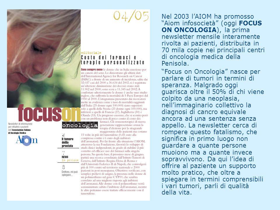 """Nel 2003 l'AIOM ha promosso """"Aiom infosocietà"""" (oggi FOCUS ON ONCOLOGIA), la prima newsletter mensile interamente rivolta ai pazienti, distribuita in"""