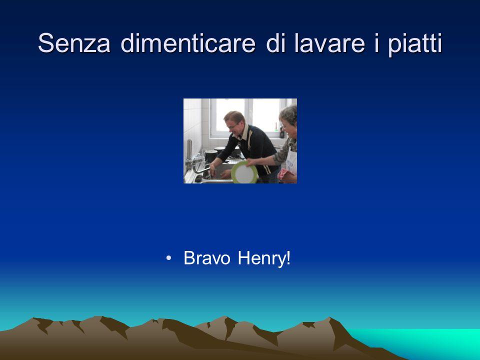 Senza dimenticare di lavare i piatti Bravo Henry!