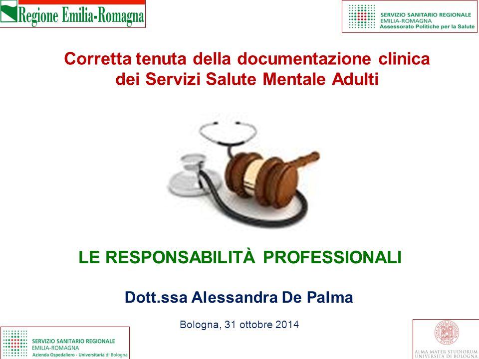 Corretta tenuta della documentazione clinica dei Servizi Salute Mentale Adulti LE RESPONSABILITÀ PROFESSIONALI Bologna, 31 ottobre 2014 Dott.ssa Aless