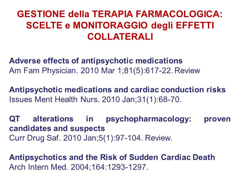 GESTIONE della TERAPIA FARMACOLOGICA: SCELTE e MONITORAGGIO degli EFFETTI COLLATERALI Adverse effects of antipsychotic medications Am Fam Physician. 2