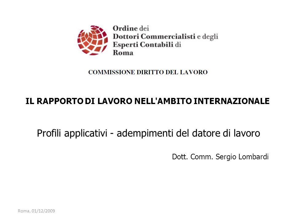 IL RAPPORTO DI LAVORO NELL'AMBITO INTERNAZIONALE Profili applicativi - adempimenti del datore di lavoro Dott. Comm. Sergio Lombardi Roma, 01/12/2009