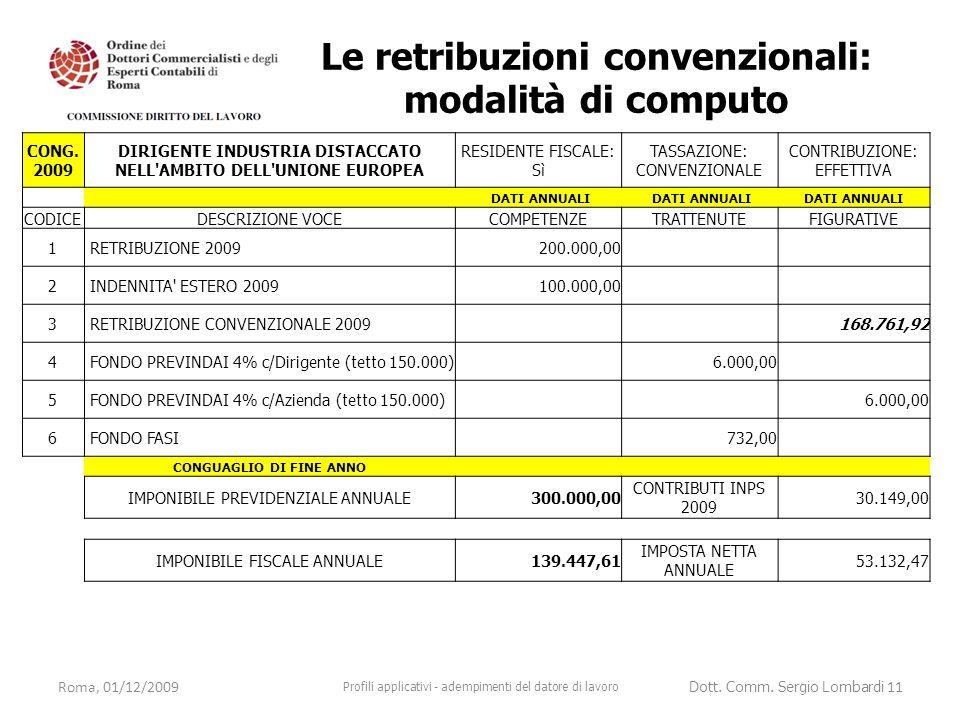 Roma, 01/12/2009 Profili applicativi - adempimenti del datore di lavoro Dott. Comm. Sergio Lombardi 11 CONG. 2009 DIRIGENTE INDUSTRIA DISTACCATO NELL'