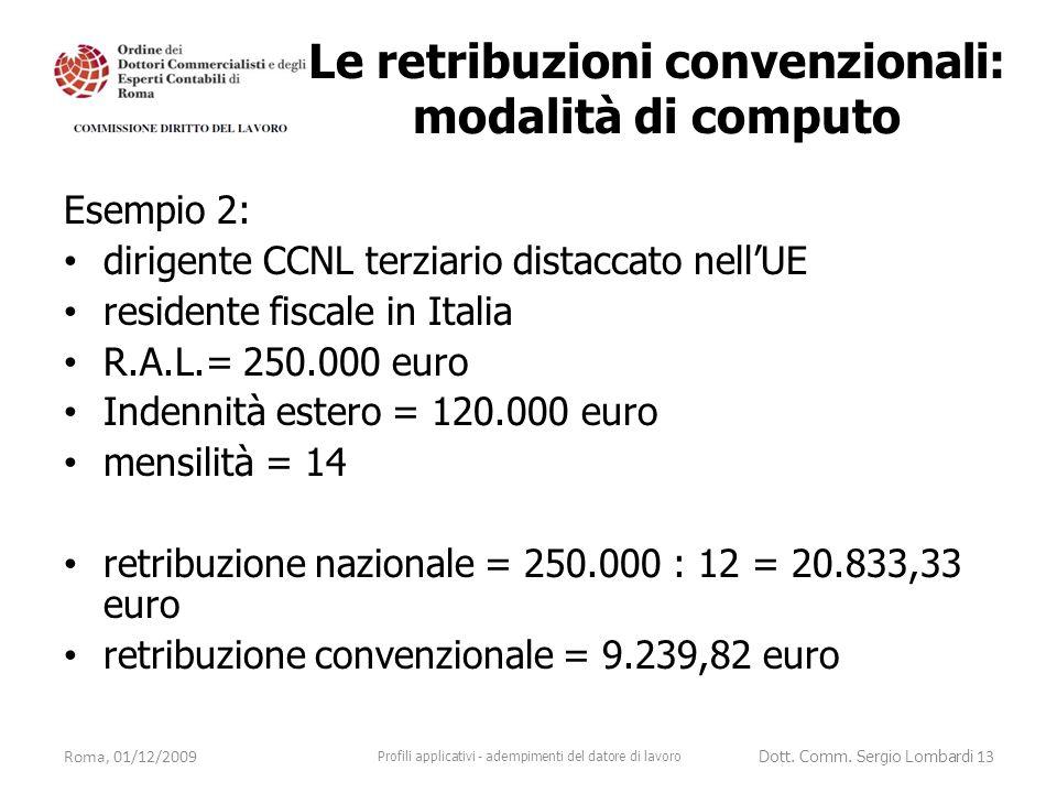 Esempio 2: dirigente CCNL terziario distaccato nell'UE residente fiscale in Italia R.A.L.= 250.000 euro Indennità estero = 120.000 euro mensilità = 14