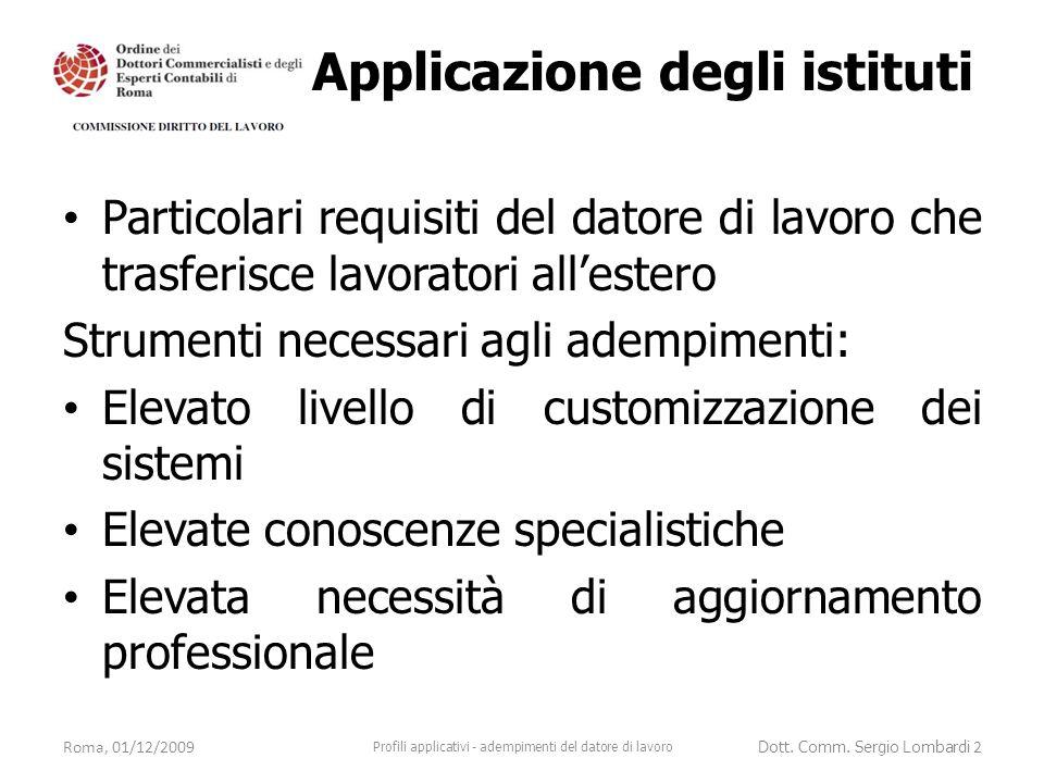 Esempio 2: dirigente CCNL terziario distaccato nell'UE residente fiscale in Italia R.A.L.= 250.000 euro Indennità estero = 120.000 euro mensilità = 14 retribuzione nazionale = 250.000 : 12 = 20.833,33 euro retribuzione convenzionale = 9.239,82 euro Roma, 01/12/2009 Profili applicativi - adempimenti del datore di lavoro Dott.