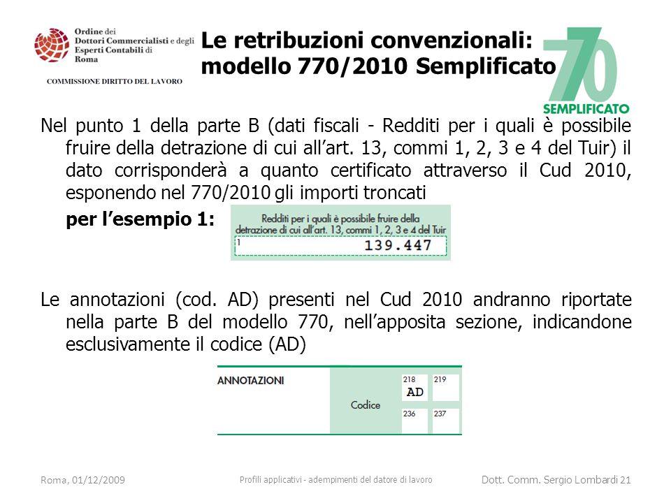 Nel punto 1 della parte B (dati fiscali - Redditi per i quali è possibile fruire della detrazione di cui all'art. 13, commi 1, 2, 3 e 4 del Tuir) il d