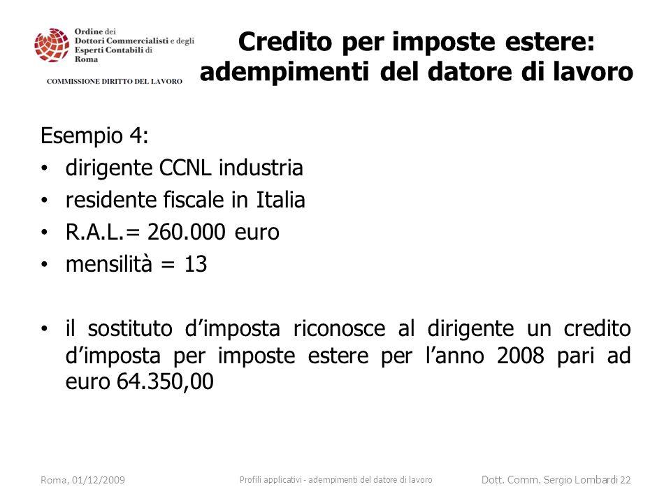 Esempio 4: dirigente CCNL industria residente fiscale in Italia R.A.L.= 260.000 euro mensilità = 13 il sostituto d'imposta riconosce al dirigente un c