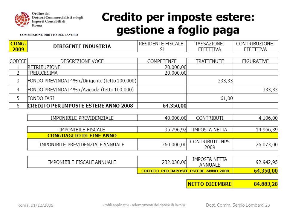 Roma, 01/12/2009 Profili applicativi - adempimenti del datore di lavoro Dott. Comm. Sergio Lombardi 23 Credito per imposte estere: gestione a foglio p