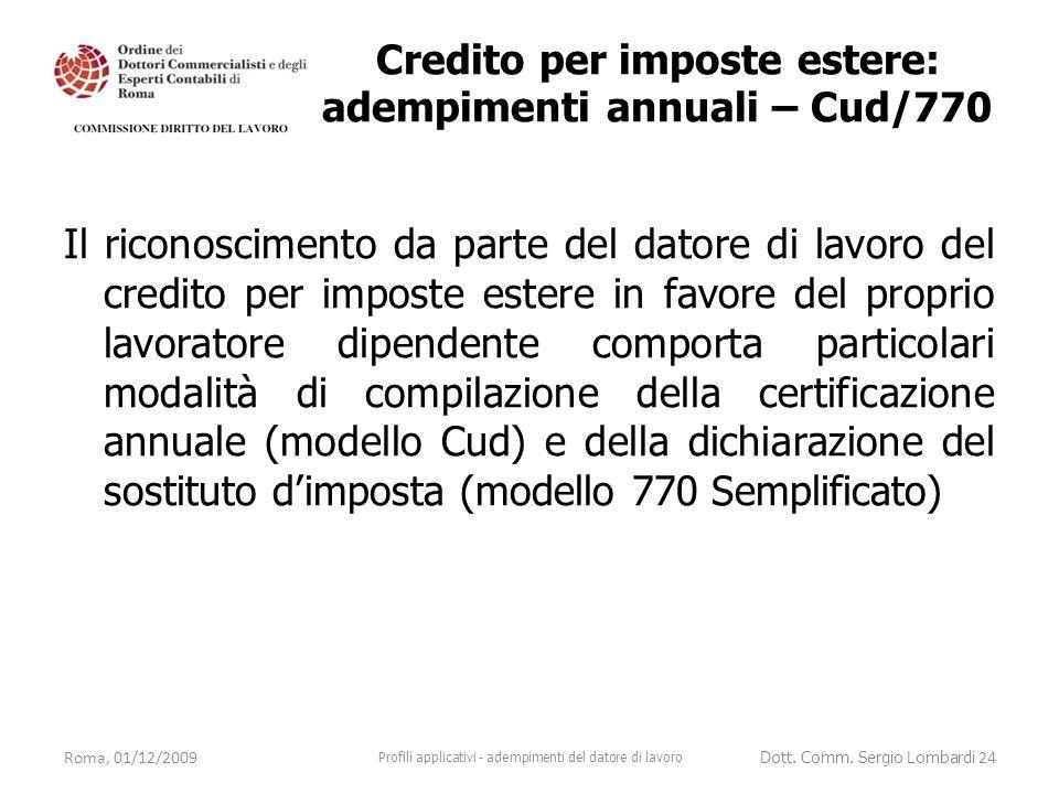 Il riconoscimento da parte del datore di lavoro del credito per imposte estere in favore del proprio lavoratore dipendente comporta particolari modalità di compilazione della certificazione annuale (modello Cud) e della dichiarazione del sostituto d'imposta (modello 770 Semplificato) Roma, 01/12/2009 Profili applicativi - adempimenti del datore di lavoro Dott.