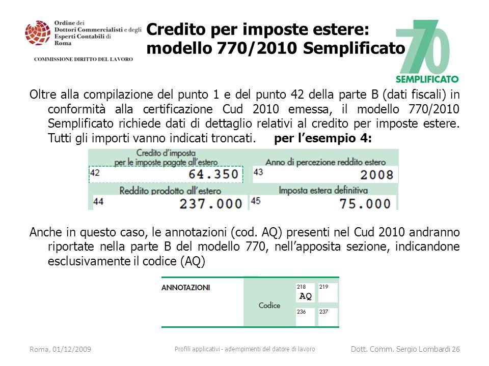 Oltre alla compilazione del punto 1 e del punto 42 della parte B (dati fiscali) in conformità alla certificazione Cud 2010 emessa, il modello 770/2010 Semplificato richiede dati di dettaglio relativi al credito per imposte estere.