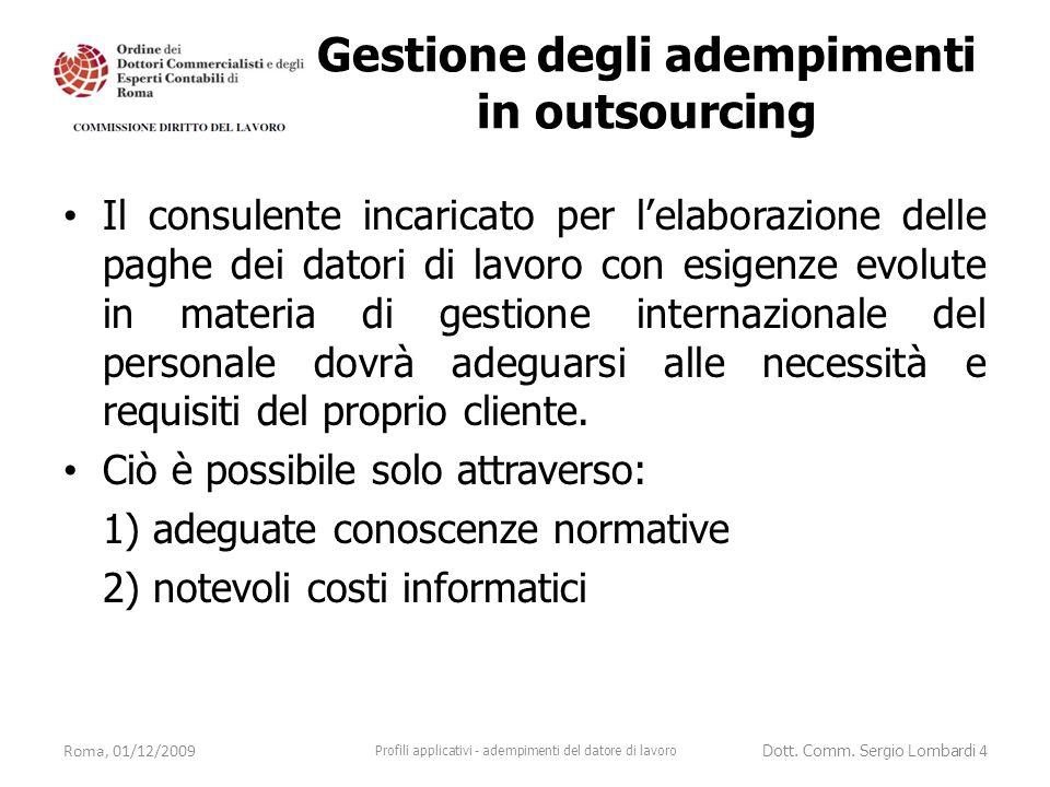 Gestione degli adempimenti in outsourcing Il consulente incaricato per l'elaborazione delle paghe dei datori di lavoro con esigenze evolute in materia