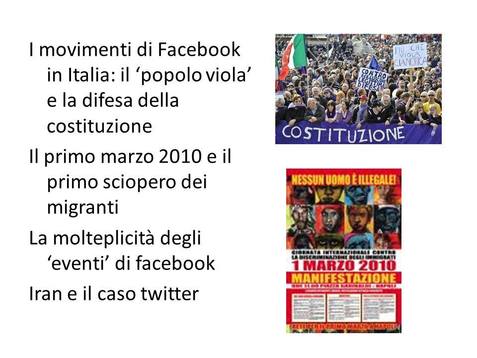 I movimenti di Facebook in Italia: il 'popolo viola' e la difesa della costituzione Il primo marzo 2010 e il primo sciopero dei migranti La molteplicità degli 'eventi' di facebook Iran e il caso twitter
