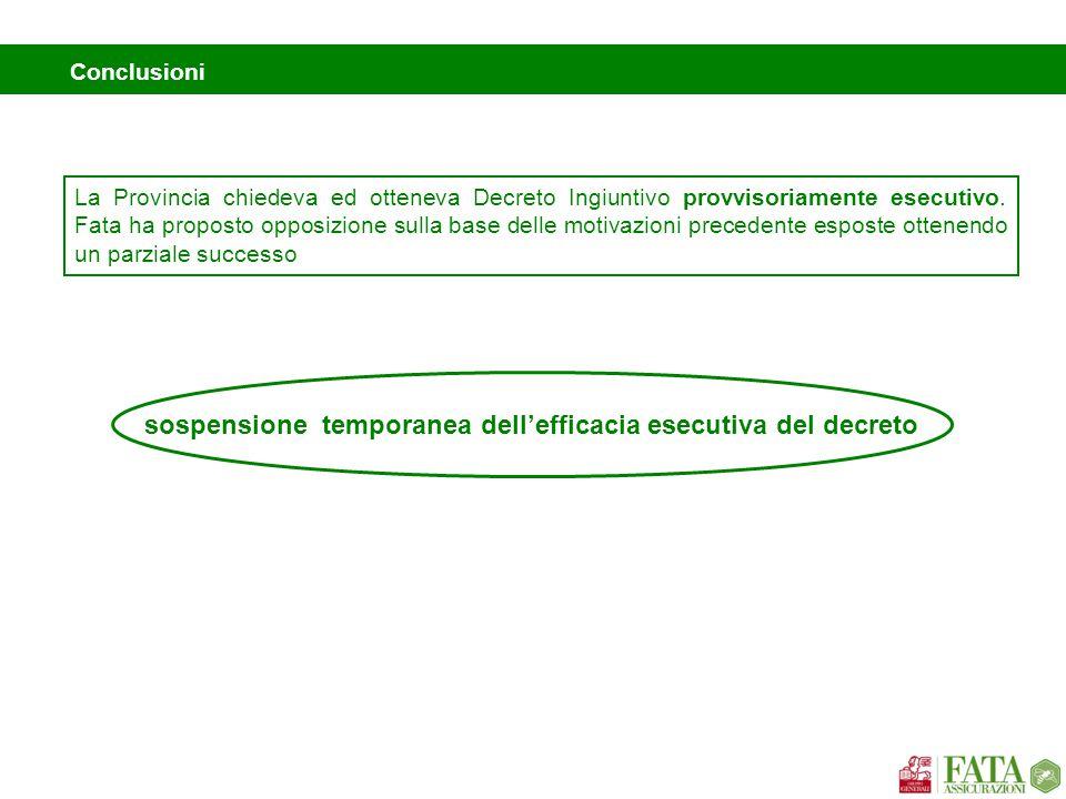 Conclusioni sospensione temporanea dell'efficacia esecutiva del decreto La Provincia chiedeva ed otteneva Decreto Ingiuntivo provvisoriamente esecutiv