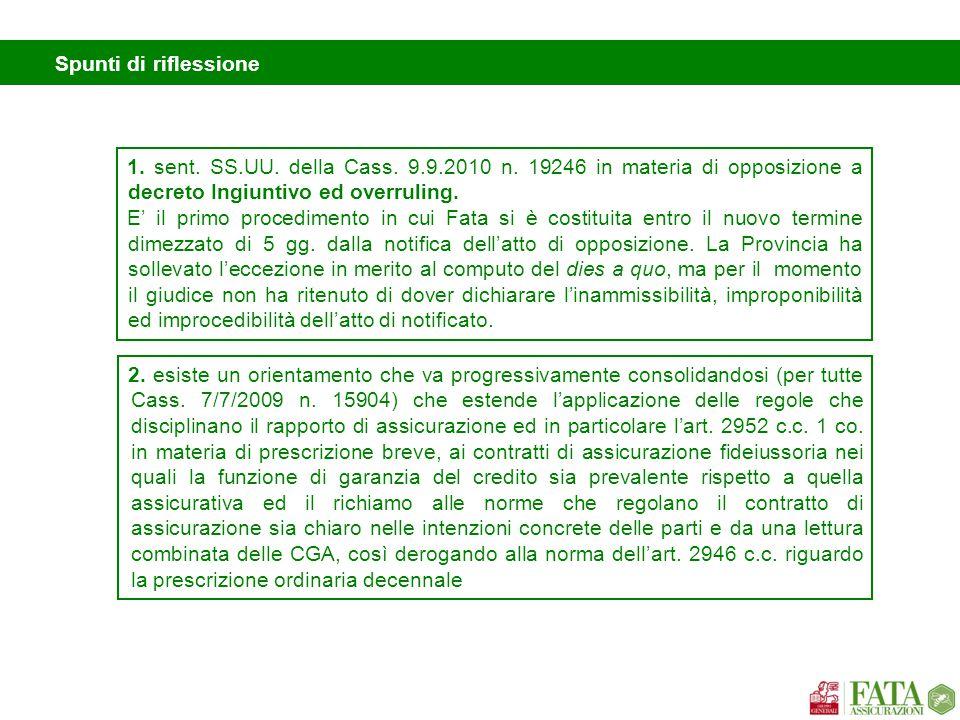 Spunti di riflessione 2. esiste un orientamento che va progressivamente consolidandosi (per tutte Cass. 7/7/2009 n. 15904) che estende l'applicazione